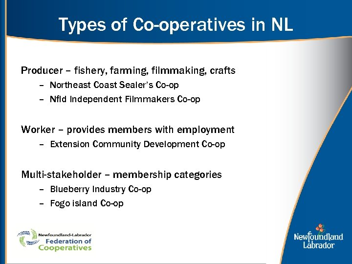 Types of Co-operatives in NL Producer – fishery, farming, filmmaking, crafts – Northeast Coast