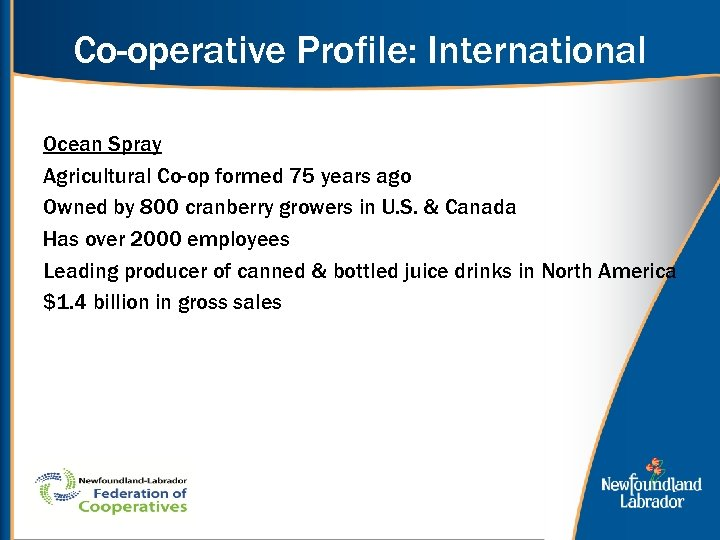 Co-operative Profile: International Ocean Spray Agricultural Co-op formed 75 years ago Owned by 800