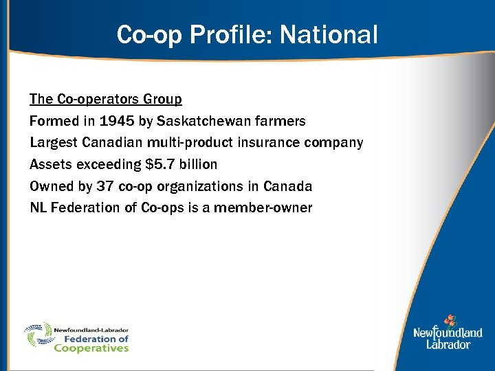 Co-op Profile: National The Co-operators Group Formed in 1945 by Saskatchewan farmers Largest Canadian