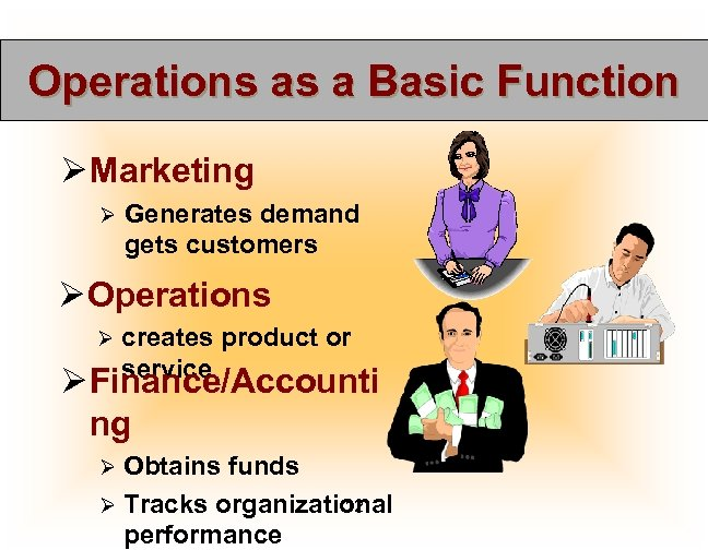 Operations as a Basic Function Ø Marketing Ø Generates demand gets customers Ø Operations