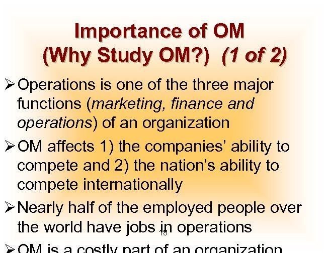 Importance of OM (Why Study OM? ) (1 of 2) Ø Operations is one