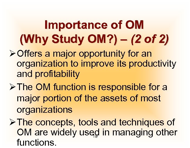 Importance of OM (Why Study OM? ) – (2 of 2) Ø Offers a
