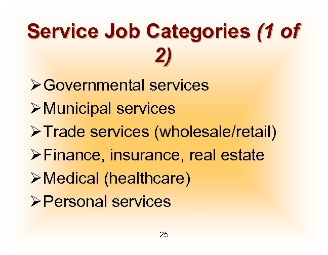 Service Job Categories (1 of 2) Ø Governmental services Ø Municipal services Ø Trade