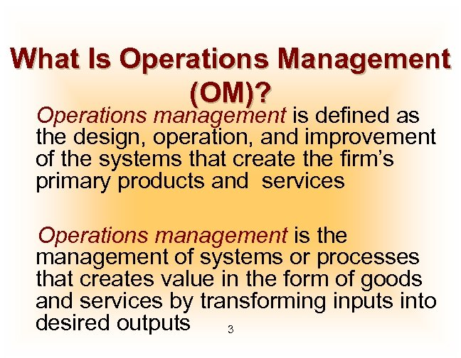 What Is Operations Management (OM)? Operations management is defined as the design, operation, and