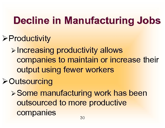 Decline in Manufacturing Jobs Ø Productivity Ø Increasing productivity allows companies to maintain or