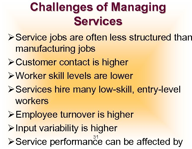 Challenges of Managing Services Ø Service jobs are often less structured than manufacturing jobs