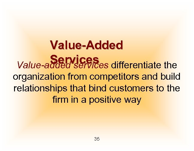 Value-Added Services differentiate the Value-added services organization from competitors and build relationships that bind