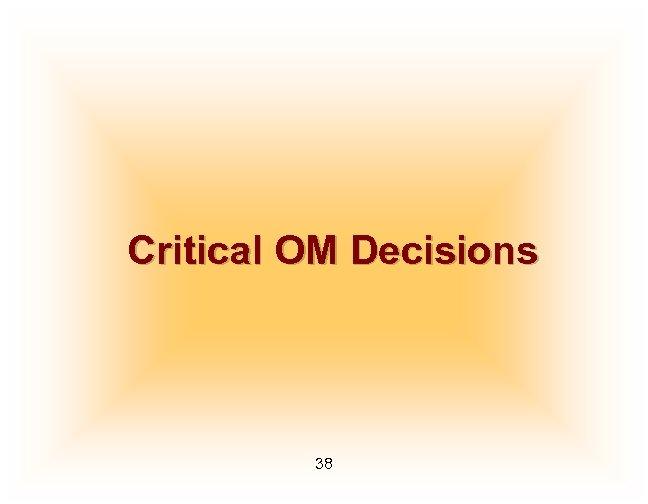 Critical OM Decisions 38