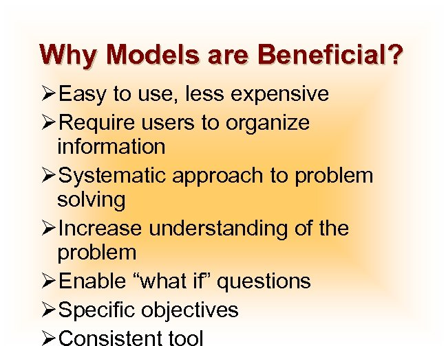 Why Models are Beneficial? ØEasy to use, less expensive ØRequire users to organize information