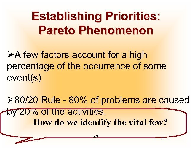 Establishing Priorities: Pareto Phenomenon ØA few factors account for a high percentage of the
