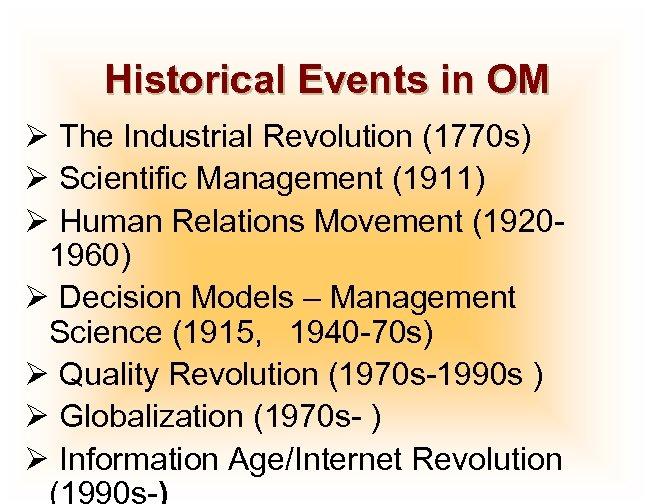 Historical Events in OM Ø The Industrial Revolution (1770 s) Ø Scientific Management (1911)