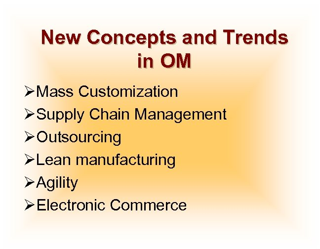 New Concepts and Trends in OM ØMass Customization ØSupply Chain Management ØOutsourcing ØLean manufacturing