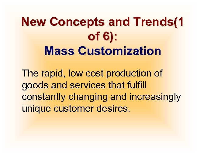 New Concepts and Trends(1 of 6): Mass Customization The rapid, low cost production of