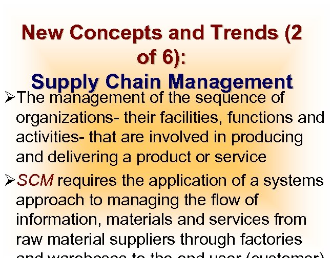New Concepts and Trends (2 of 6): Supply Chain Management ØThe management of the