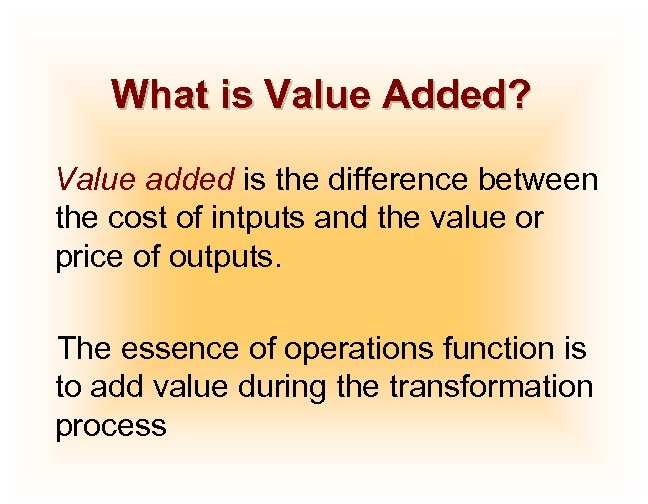 What is Value Added? Value added is the difference between the cost of intputs