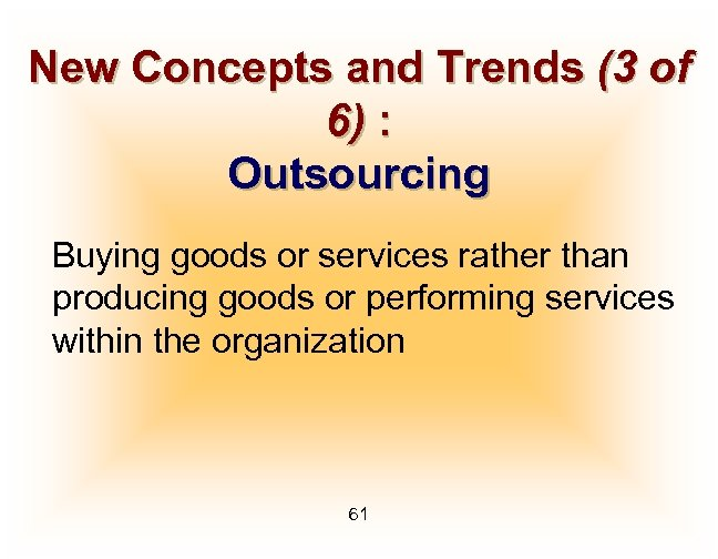 New Concepts and Trends (3 of 6) : Outsourcing Buying goods or services rather