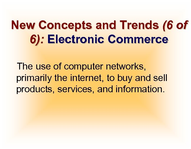 New Concepts and Trends (6 of 6): Electronic Commerce The use of computer networks,