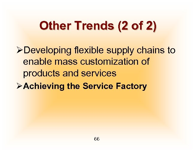 Other Trends (2 of 2) ØDeveloping flexible supply chains to enable mass customization of