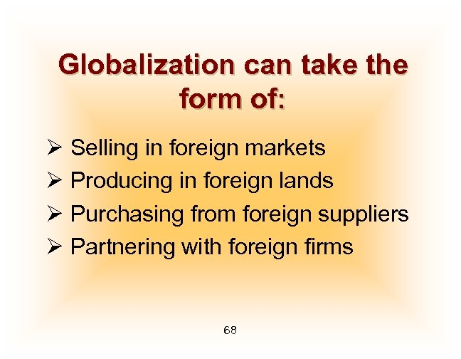 Globalization can take the form of: Ø Selling in foreign markets Ø Producing in