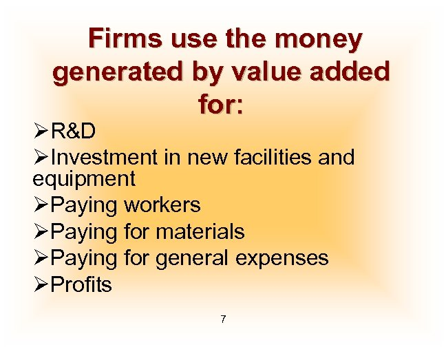 Firms use the money generated by value added for: ØR&D ØInvestment in new facilities