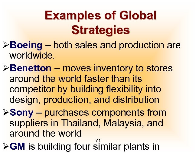 Examples of Global Strategies ØBoeing – both sales and production are worldwide. ØBenetton –