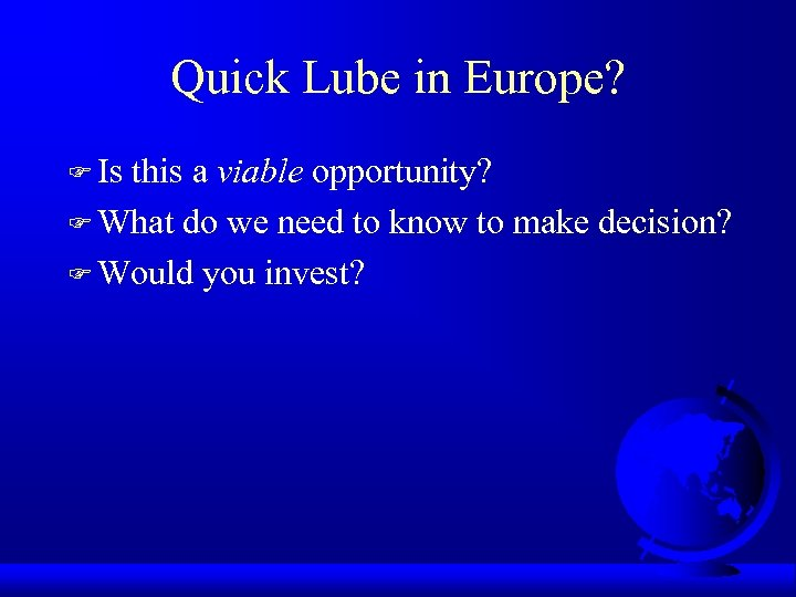 Quick Lube in Europe? F Is this a viable opportunity? F What do we