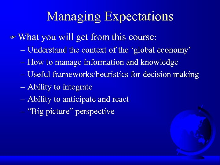 Managing Expectations F What you will get from this course: – Understand the context