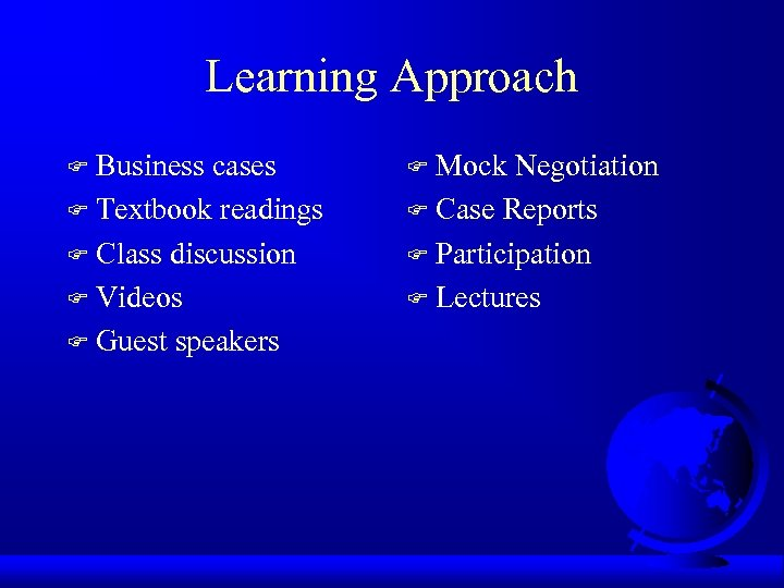 Learning Approach Business cases F Textbook readings F Class discussion F Videos F Guest