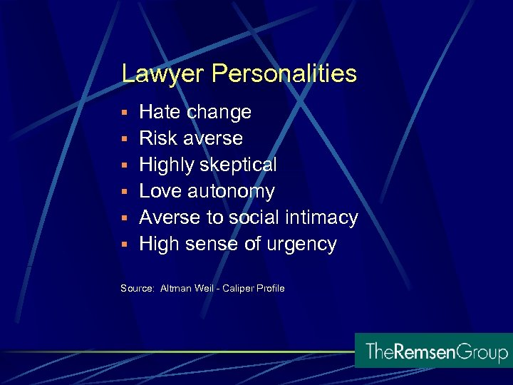 Lawyer Personalities § Hate change § Risk averse § Highly skeptical § Love autonomy