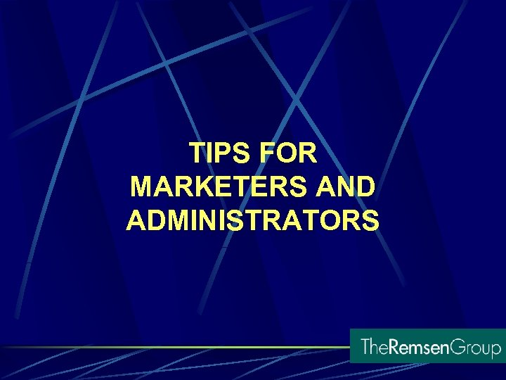 TIPS FOR MARKETERS AND ADMINISTRATORS
