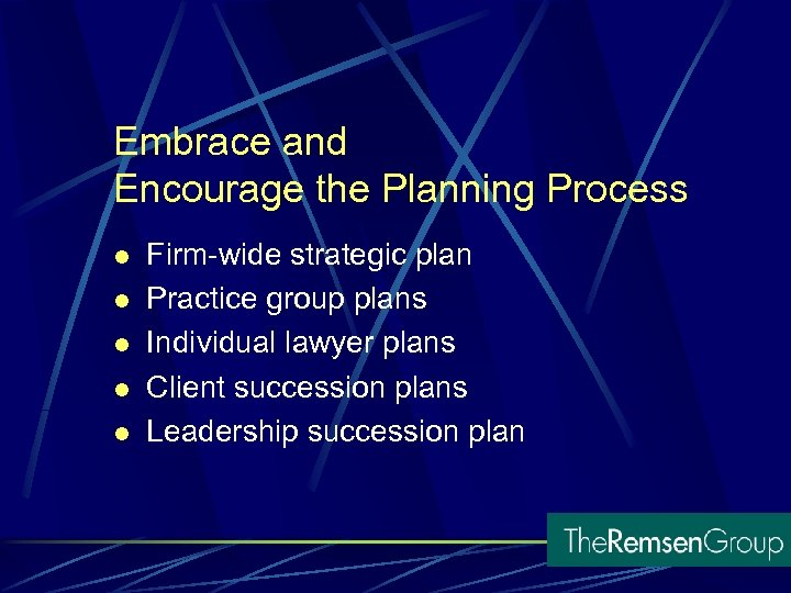 Embrace and Encourage the Planning Process l l l Firm-wide strategic plan Practice group