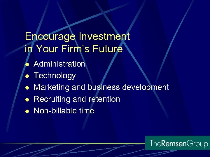 Encourage Investment in Your Firm's Future l l l Administration Technology Marketing and business