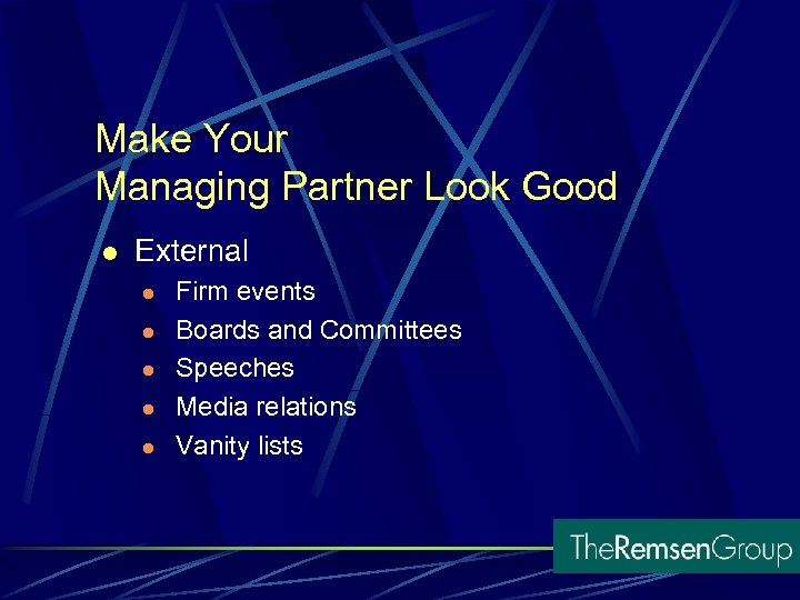 Make Your Managing Partner Look Good l External l l Firm events Boards and