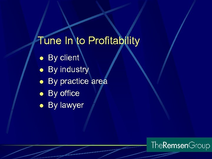 Tune In to Profitability l l l By client By industry By practice area