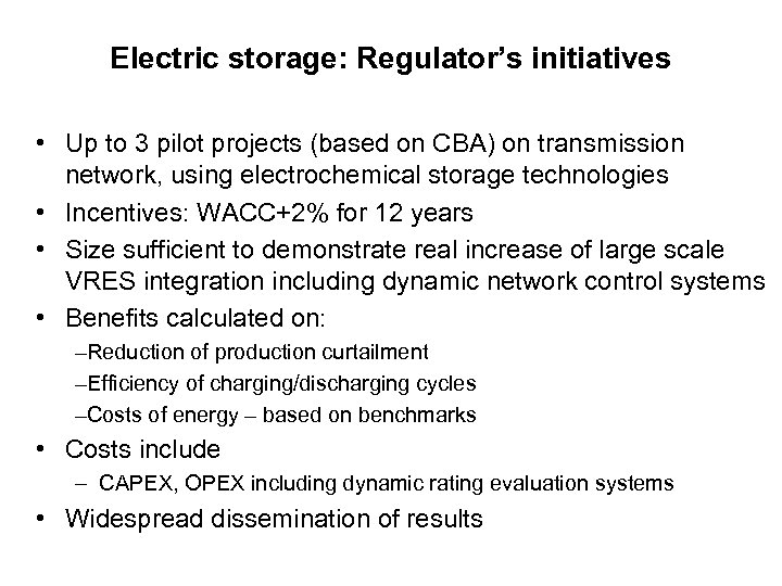 Electric storage: Regulator's initiatives • Up to 3 pilot projects (based on CBA) on