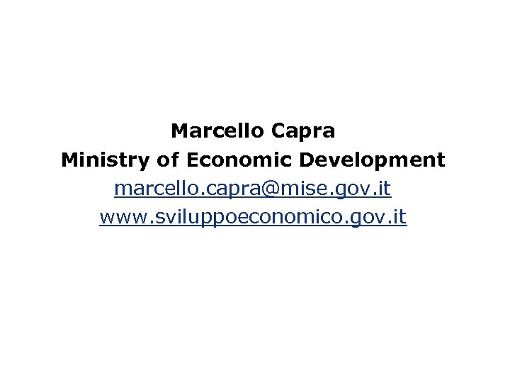 Marcello Capra Ministry of Economic Development marcello. capra@mise. gov. it www. sviluppoeconomico. gov. it