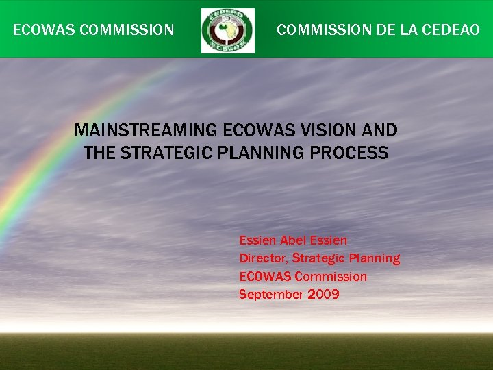 ECOWAS COMMISSION DE LA CEDEAO MAINSTREAMING ECOWAS VISION AND THE STRATEGIC PLANNING PROCESS Essien