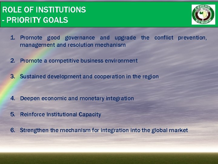 ROLE OF INSTITUTIONS - PRIORITY GOALS 1. Promote good governance and upgrade the conflict