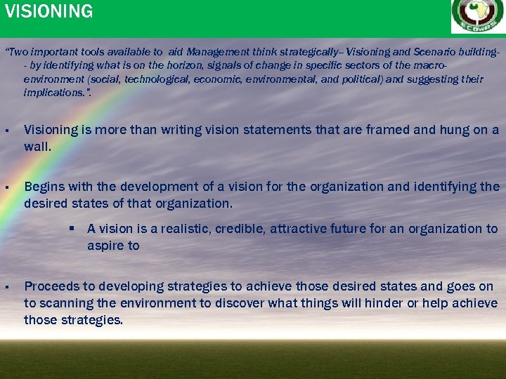 "VISIONING ""Two important tools available to aid Management think strategically-- Visioning and Scenario building-"