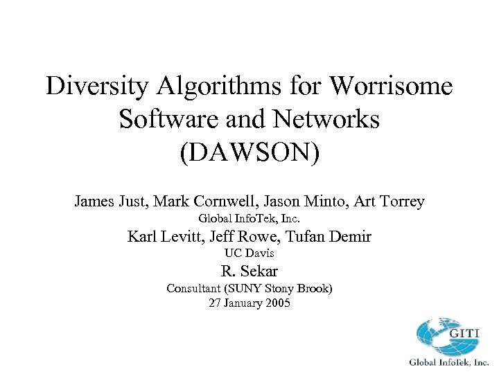 Diversity Algorithms for Worrisome Software and Networks (DAWSON) James Just, Mark Cornwell, Jason Minto,