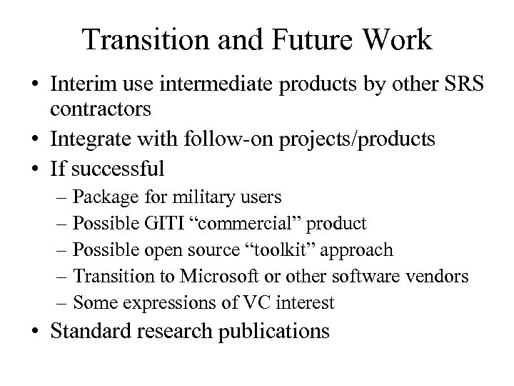 Transition and Future Work • Interim use intermediate products by other SRS contractors •