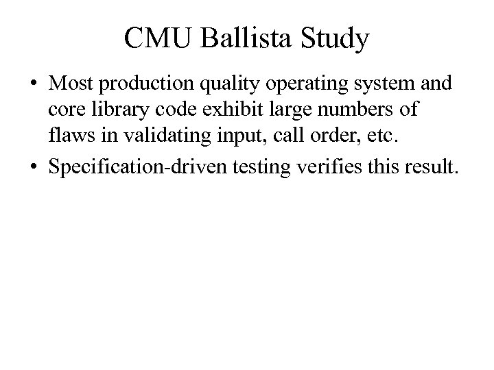 CMU Ballista Study • Most production quality operating system and core library code exhibit