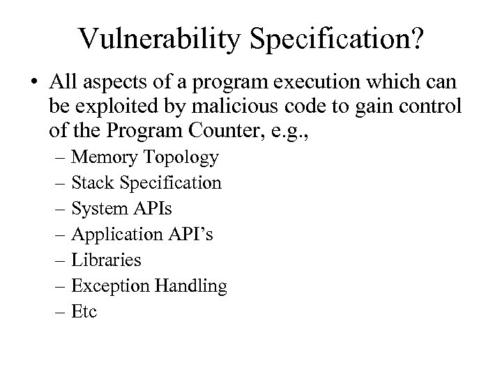 Vulnerability Specification? • All aspects of a program execution which can be exploited by