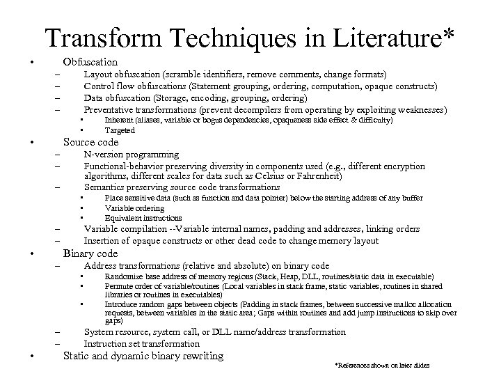 Transform Techniques in Literature* • Obfuscation – – Layout obfuscation (scramble identifiers, remove comments,