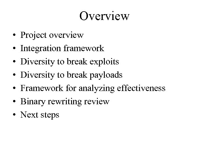 Overview • • Project overview Integration framework Diversity to break exploits Diversity to break