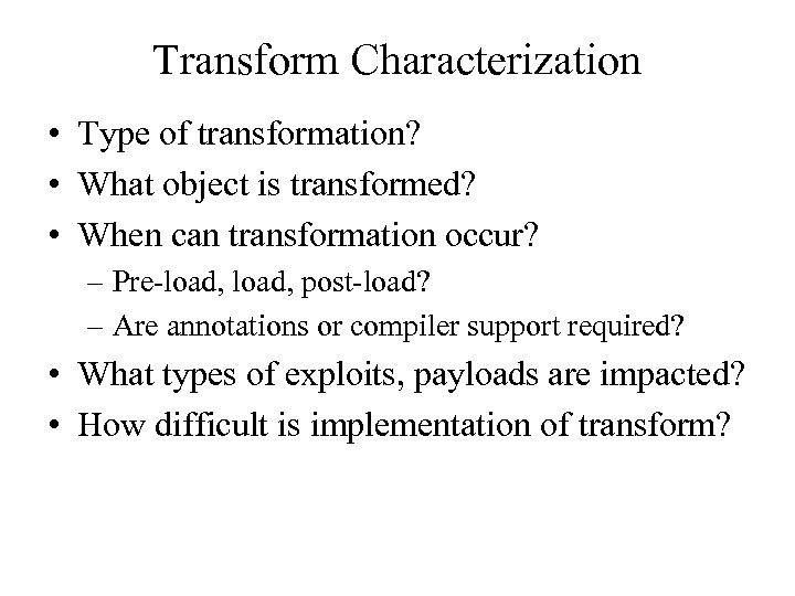 Transform Characterization • Type of transformation? • What object is transformed? • When can