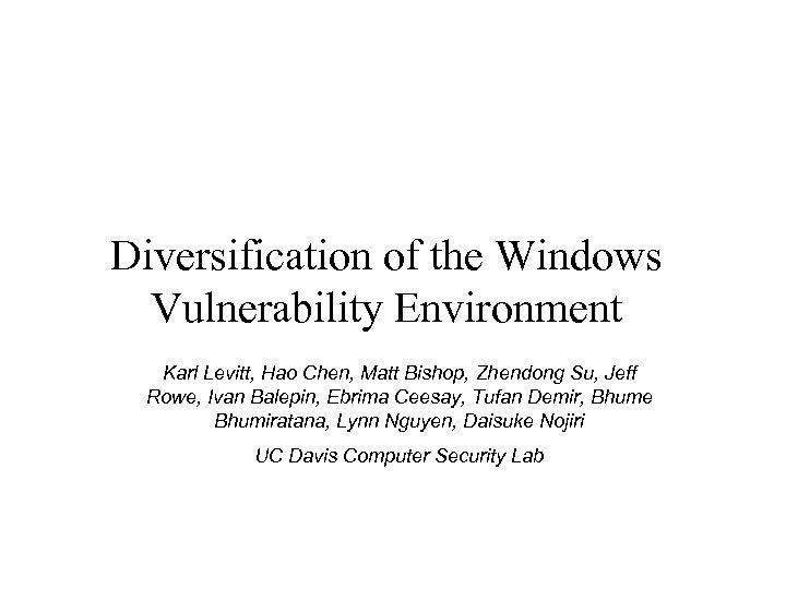 Diversification of the Windows Vulnerability Environment Karl Levitt, Hao Chen, Matt Bishop, Zhendong Su,
