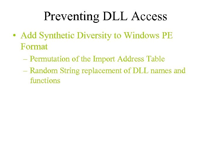 Preventing DLL Access • Add Synthetic Diversity to Windows PE Format – Permutation of