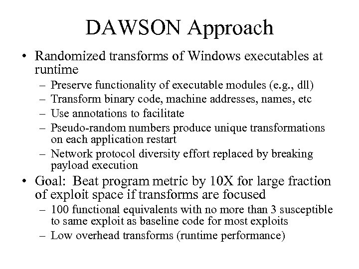 DAWSON Approach • Randomized transforms of Windows executables at runtime – – Preserve functionality