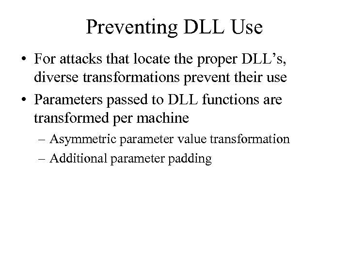 Preventing DLL Use • For attacks that locate the proper DLL's, diverse transformations prevent